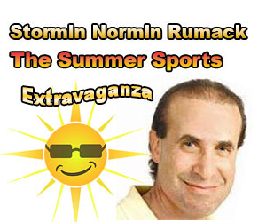 <b>Stormin Normin Rumack - The Summer Sports Extravaganza (5pm to 7pm)<br> Join any of our shows toll free anywhere in <br>North America 1-888-999-5880</b>